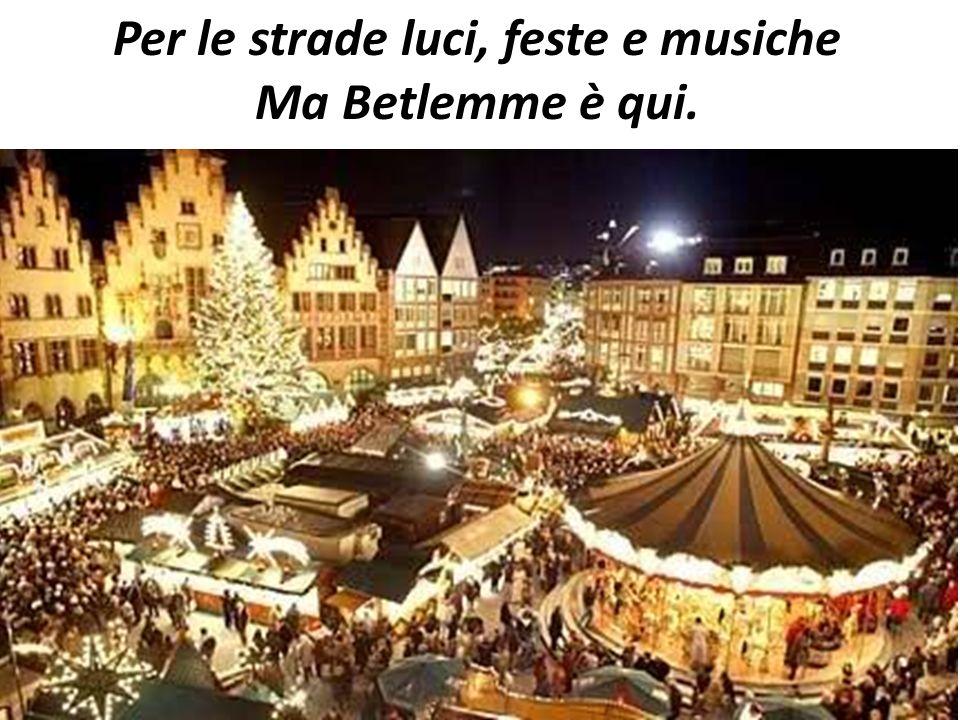 Per le strade luci, feste e musiche Ma Betlemme è qui.