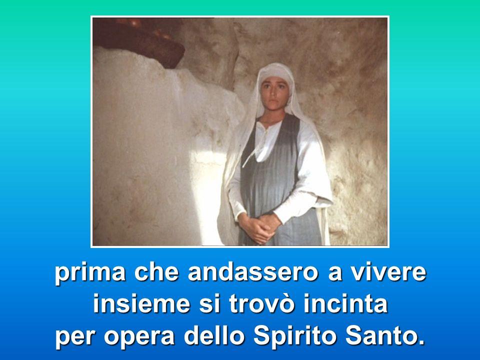 prima che andassero a vivere insieme si trovò incinta per opera dello Spirito Santo.