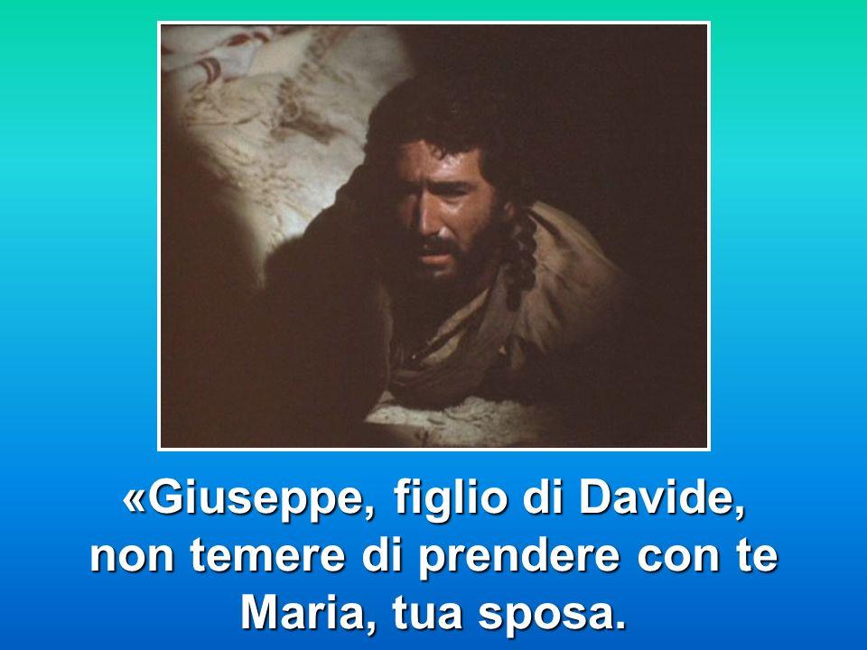 «Giuseppe, figlio di Davide, non temere di prendere con te Maria, tua sposa.