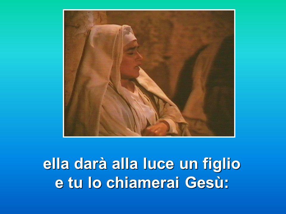 ella darà alla luce un figlio e tu lo chiamerai Gesù:
