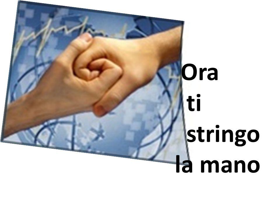 Ora ti stringo la mano