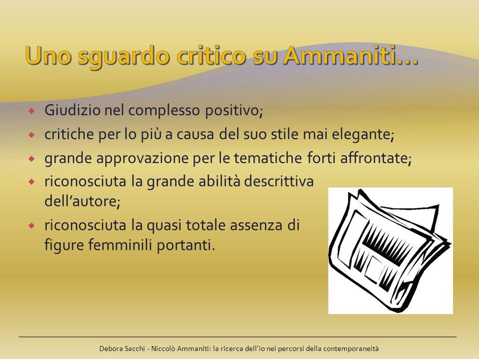 Debora Sacchi - Niccolò Ammaniti: la ricerca dell'io nei percorsi della contemporaneità Giudizio nel complesso positivo; critiche per lo più a causa d