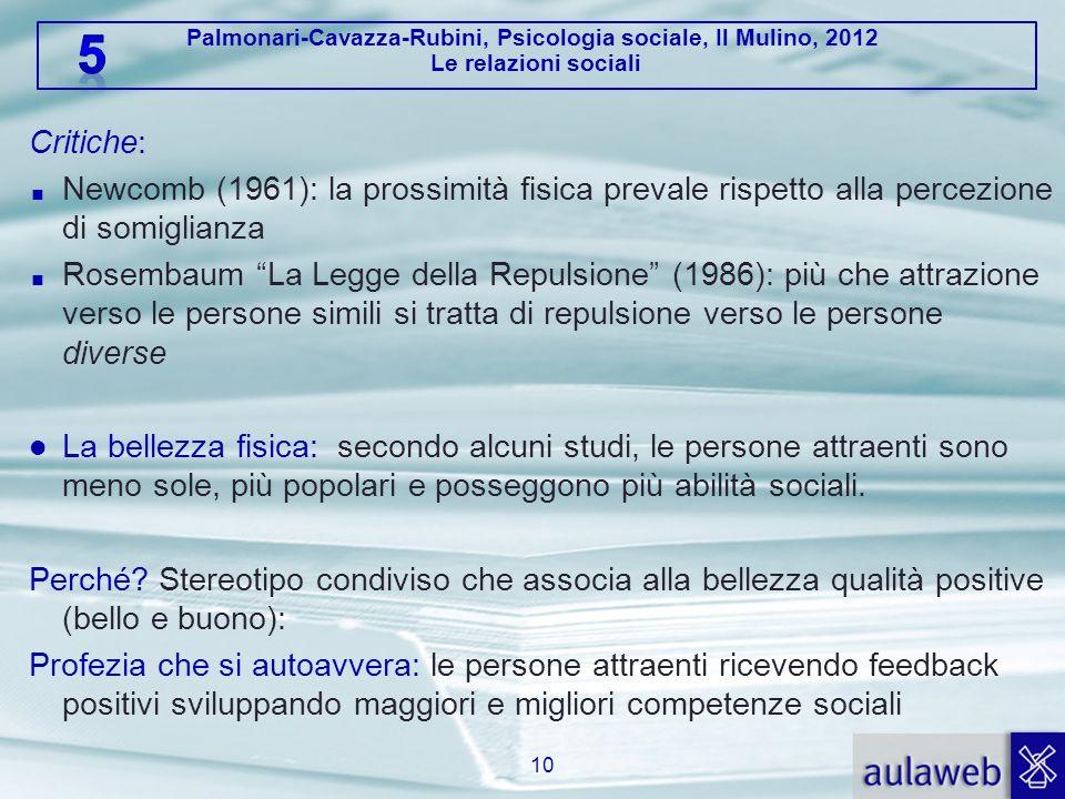 Palmonari-Cavazza-Rubini, Psicologia sociale, Il Mulino, 2012 Le relazioni sociali Critiche: Newcomb (1961): la prossimità fisica prevale rispetto all