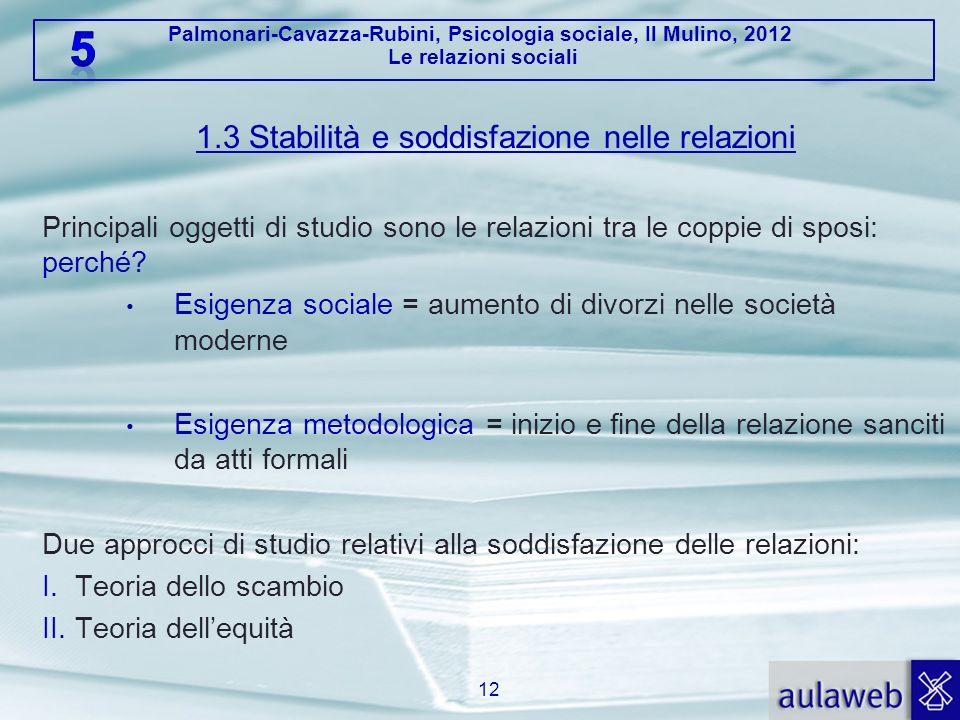 Palmonari-Cavazza-Rubini, Psicologia sociale, Il Mulino, 2012 Le relazioni sociali 1.3 Stabilità e soddisfazione nelle relazioni Principali oggetti di