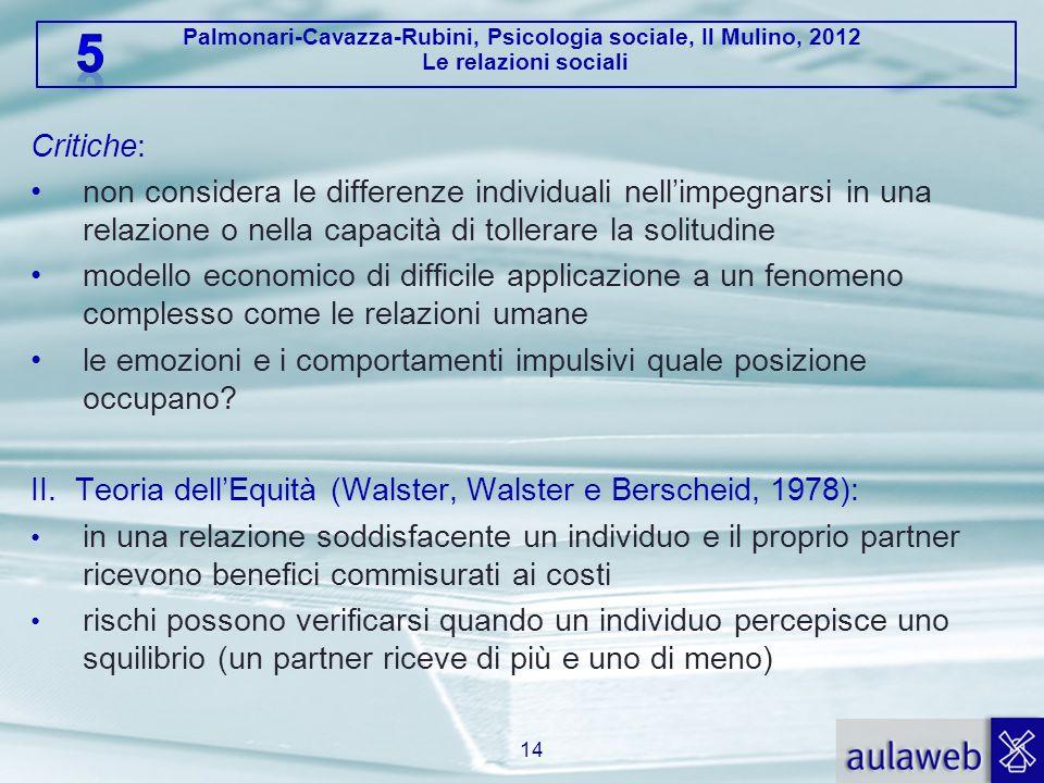 Palmonari-Cavazza-Rubini, Psicologia sociale, Il Mulino, 2012 Le relazioni sociali Critiche: non considera le differenze individuali nellimpegnarsi in