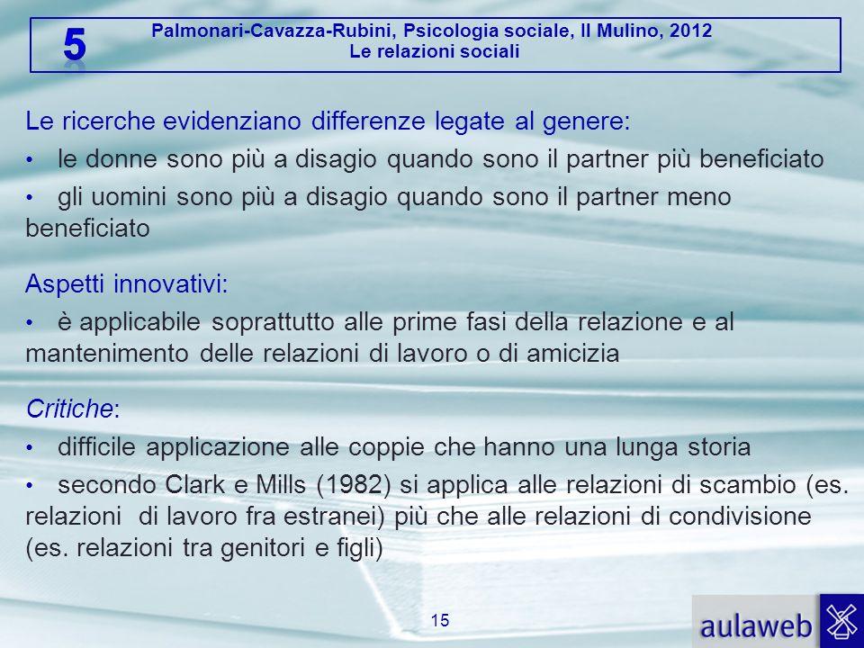 Palmonari-Cavazza-Rubini, Psicologia sociale, Il Mulino, 2012 Le relazioni sociali Le ricerche evidenziano differenze legate al genere: le donne sono