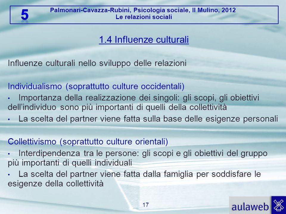 Palmonari-Cavazza-Rubini, Psicologia sociale, Il Mulino, 2012 Le relazioni sociali 1.4 Influenze culturali Influenze culturali nello sviluppo delle re