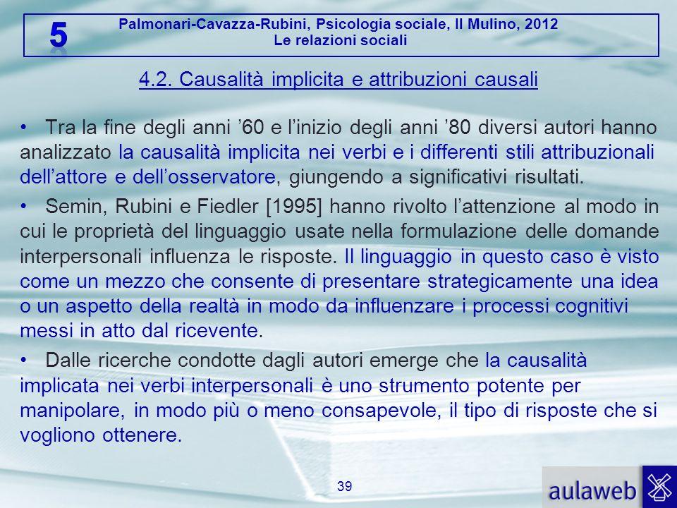 Palmonari-Cavazza-Rubini, Psicologia sociale, Il Mulino, 2012 Le relazioni sociali 4.2. Causalità implicita e attribuzioni causali Tra la fine degli a