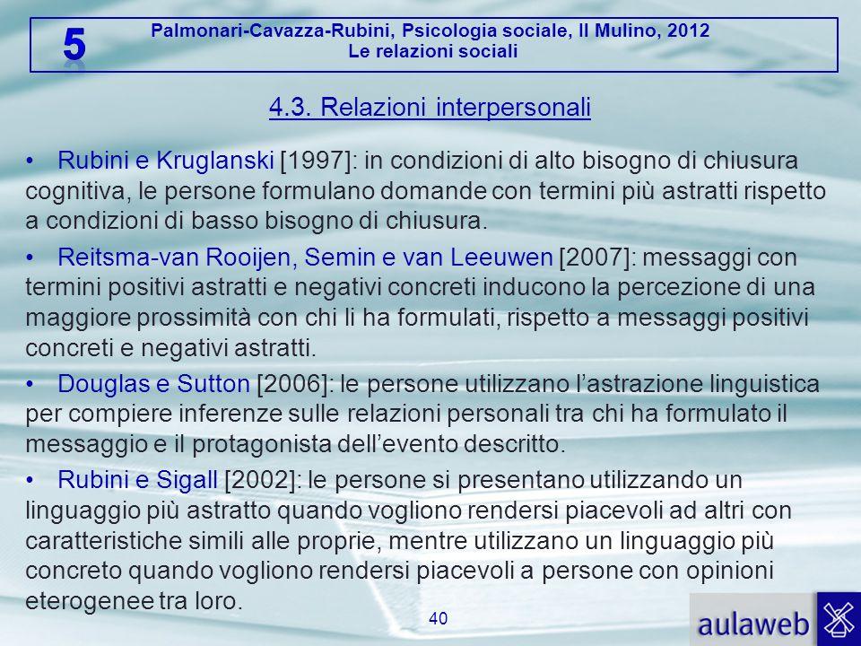Palmonari-Cavazza-Rubini, Psicologia sociale, Il Mulino, 2012 Le relazioni sociali 4.3. Relazioni interpersonali Rubini e Kruglanski [1997]: in condiz