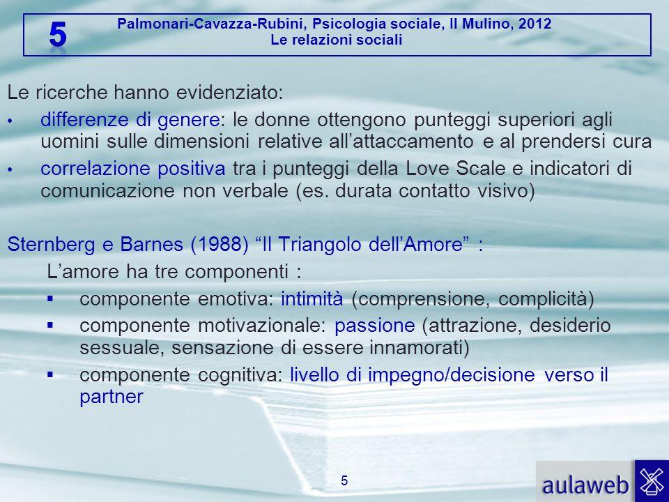 Palmonari-Cavazza-Rubini, Psicologia sociale, Il Mulino, 2012 Le relazioni sociali Le ricerche hanno evidenziato: differenze di genere: le donne otten