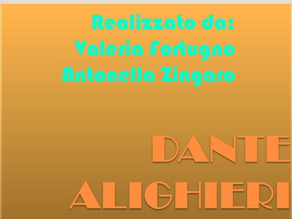 DANTE ALIGHIERI Realizzato da: Valeria Fortugno Antonella Zingaro
