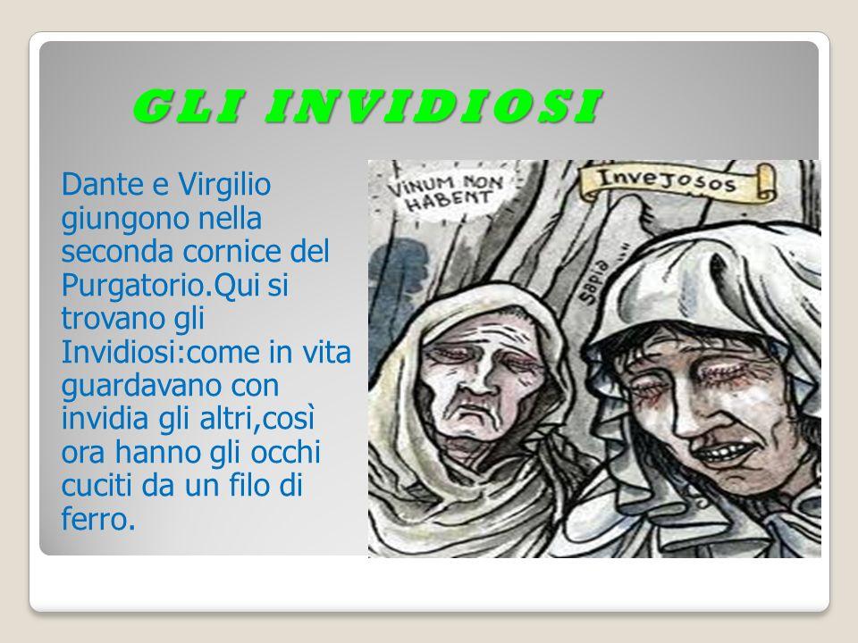 GLI INVIDIOSI Dante e Virgilio giungono nella seconda cornice del Purgatorio.Qui si trovano gli Invidiosi:come in vita guardavano con invidia gli altr