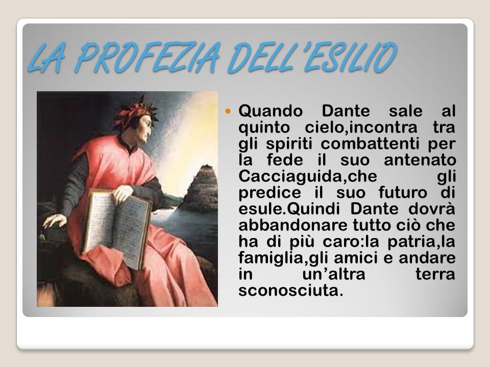 LA PROFEZIA DELLESILIO Quando Dante sale al quinto cielo,incontra tra gli spiriti combattenti per la fede il suo antenato Cacciaguida,che gli predice