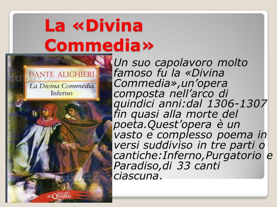 La «Divina Commedia» Un suo capolavoro molto famoso fu la «Divina Commedia»,unopera composta nellarco di quindici anni:dal 1306-1307 fin quasi alla mo