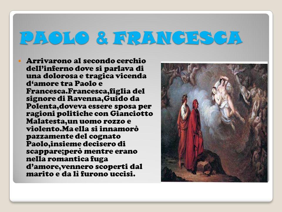 PAOLO & FRANCESCA Arrivarono al secondo cerchio dellinferno dove si parlava di una dolorosa e tragica vicenda damore tra Paolo e Francesca.Francesca,f