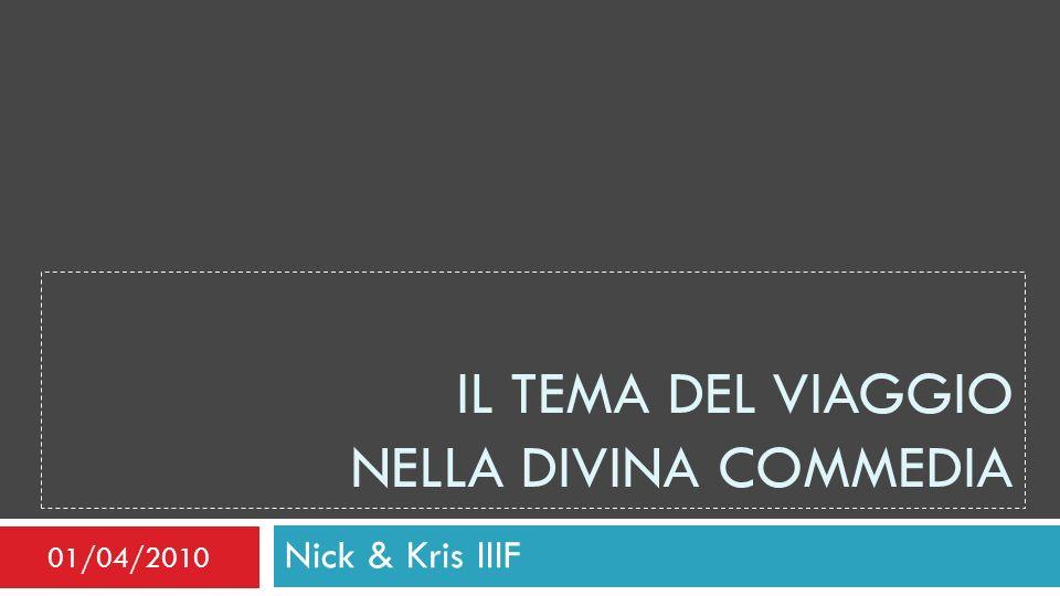 IL TEMA DEL VIAGGIO NELLA DIVINA COMMEDIA Nick & Kris IIIF 01/04/2010
