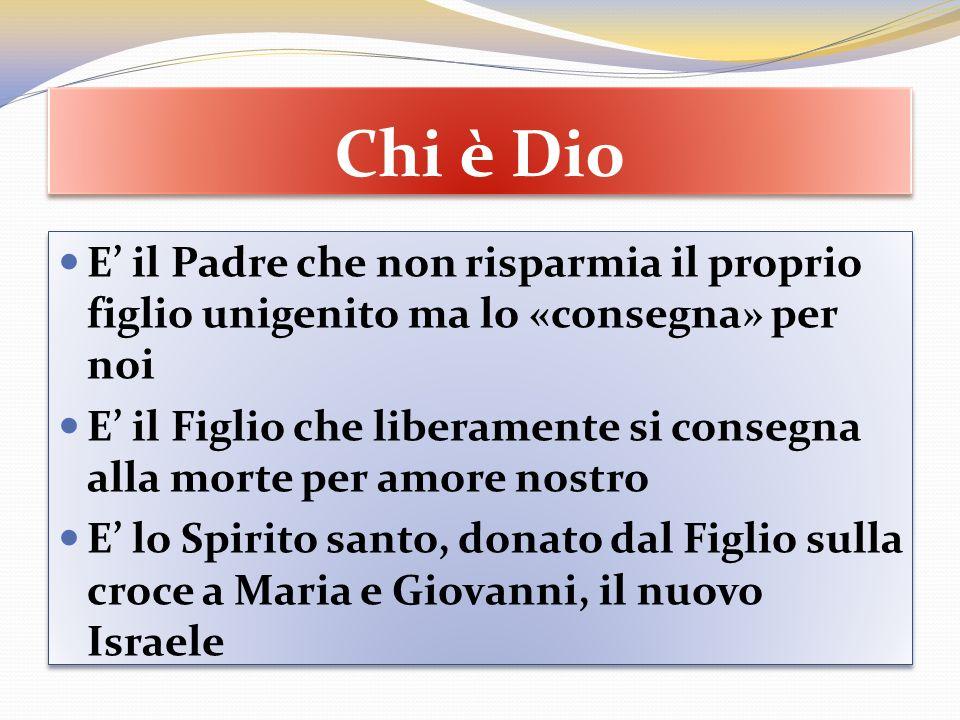 Chi è Dio E il Padre che non risparmia il proprio figlio unigenito ma lo «consegna» per noi E il Figlio che liberamente si consegna alla morte per amo