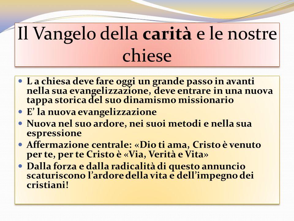 Il Vangelo della carità e le nostre chiese L a chiesa deve fare oggi un grande passo in avanti nella sua evangelizzazione, deve entrare in una nuova t