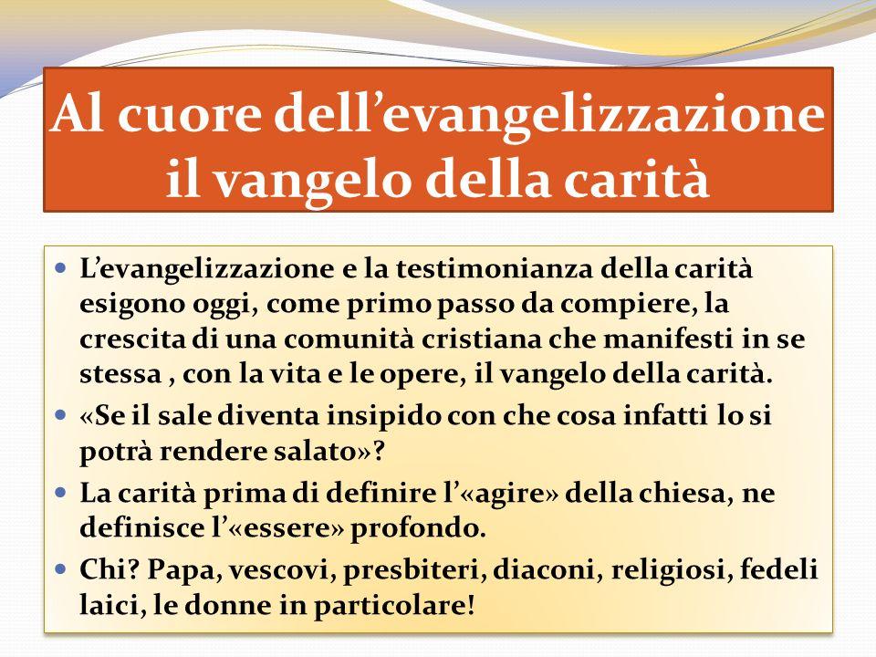 Al cuore dellevangelizzazione il vangelo della carità Levangelizzazione e la testimonianza della carità esigono oggi, come primo passo da compiere, la
