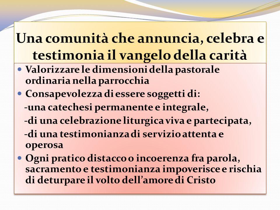 Una comunità che annuncia, celebra e testimonia il vangelo della carità Valorizzare le dimensioni della pastorale ordinaria nella parrocchia Consapevo