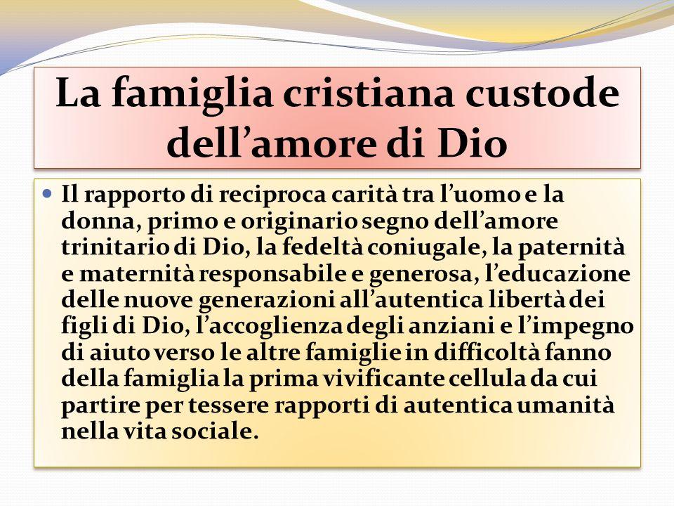 La famiglia cristiana custode dellamore di Dio Il rapporto di reciproca carità tra luomo e la donna, primo e originario segno dellamore trinitario di