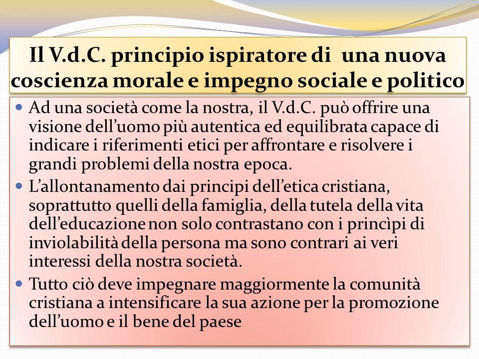 Il V.d.C. principio ispiratore di una nuova coscienza morale e impegno sociale e politico Ad una società come la nostra, il V.d.C. può offrire una vis