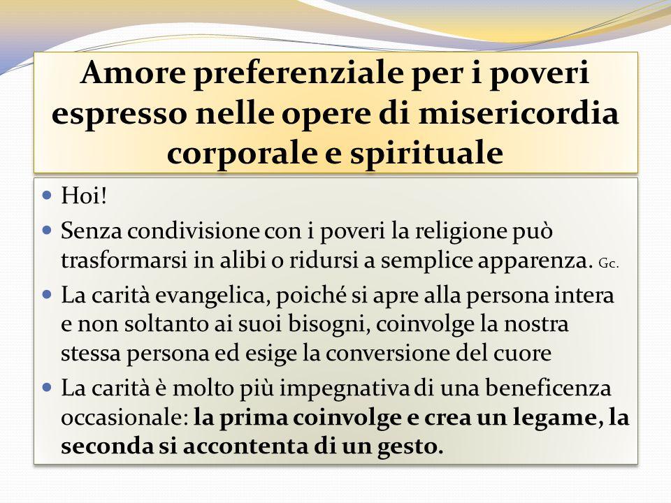 Amore preferenziale per i poveri espresso nelle opere di misericordia corporale e spirituale Hoi! Senza condivisione con i poveri la religione può tra