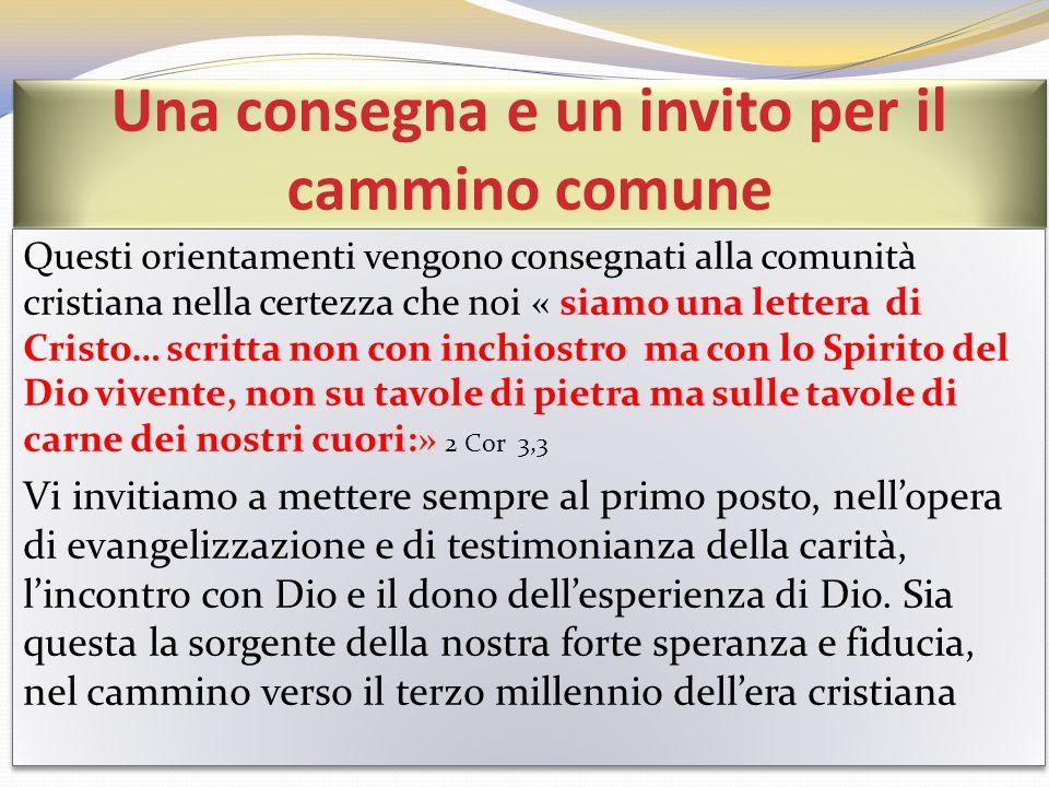 Una consegna e un invito per il cammino comune Questi orientamenti vengono consegnati alla comunità cristiana nella certezza che noi « siamo una lette