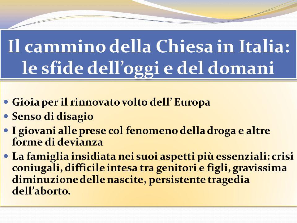 Il cammino della Chiesa in Italia: le sfide delloggi e del domani Gioia per il rinnovato volto dell Europa Senso di disagio I giovani alle prese col f