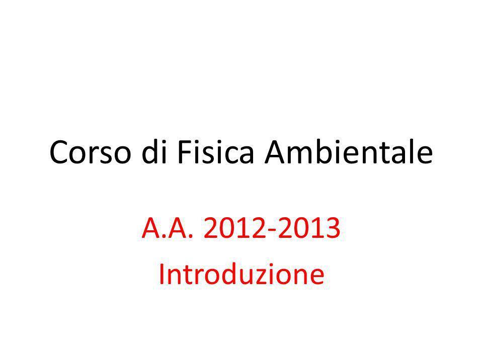 Corso di Fisica Ambientale A.A. 2012-2013 Introduzione