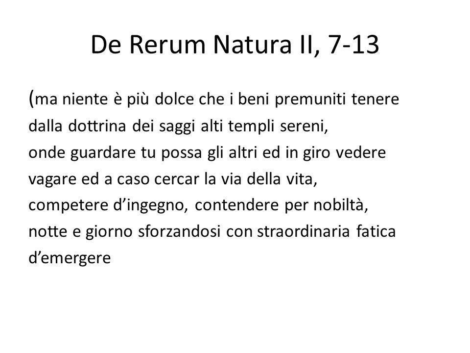 De Rerum Natura II, 7-13 ( ma niente è più dolce che i beni premuniti tenere dalla dottrina dei saggi alti templi sereni, onde guardare tu possa gli a