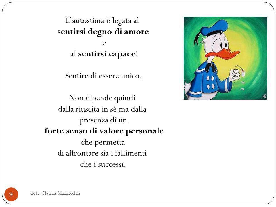 dott.Claudia Mazzocchin 9 Lautostima è legata al sentirsi degno di amore e al sentirsi capace.