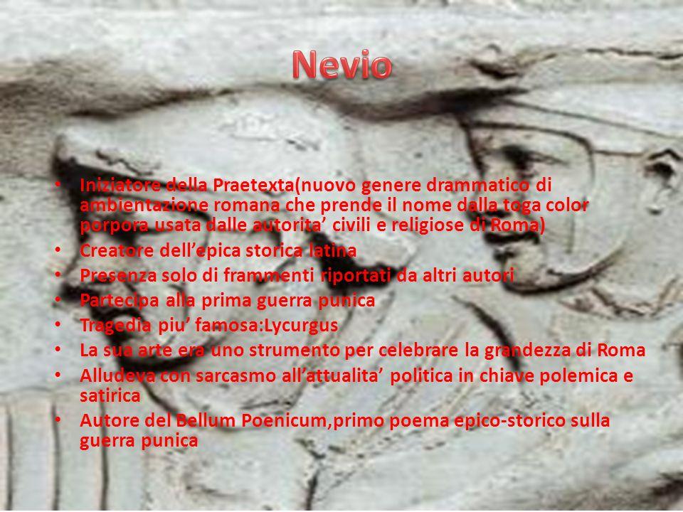 Iniziatore della Praetexta(nuovo genere drammatico di ambientazione romana che prende il nome dalla toga color porpora usata dalle autorita civili e r