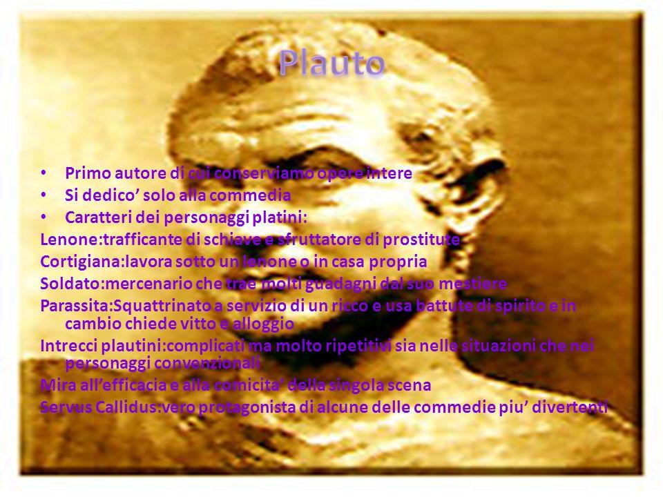 Primo autore di cui conserviamo opere intere Si dedico solo alla commedia Caratteri dei personaggi platini: Lenone:trafficante di schiave e sfruttator