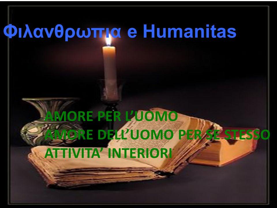 I principi dell humanitas sono:Filantropia e, sul piano politico, il dovere di porsi al servizio dell umanità.