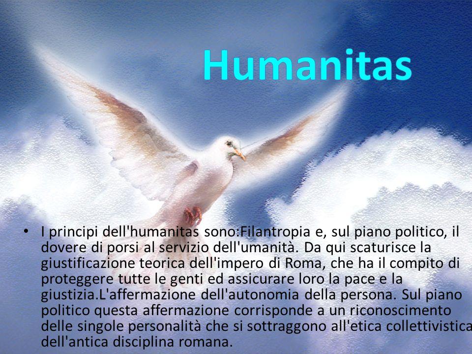 I principi dell'humanitas sono:Filantropia e, sul piano politico, il dovere di porsi al servizio dell'umanità. Da qui scaturisce la giustificazione te