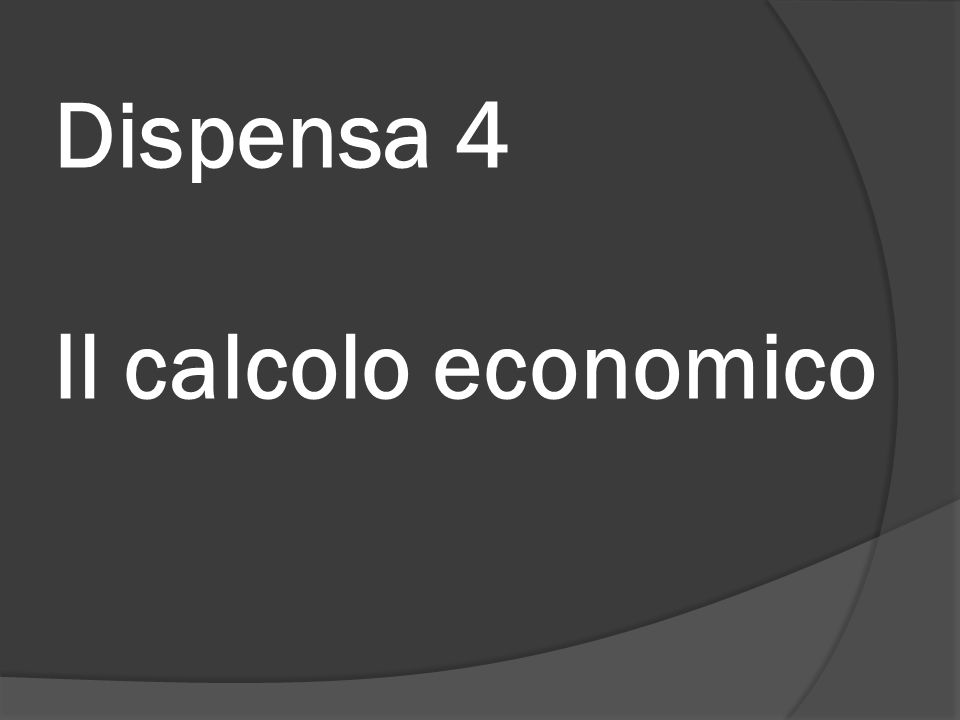 Dispensa 4 Il calcolo economico