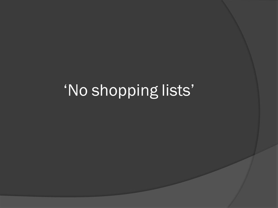 No shopping lists