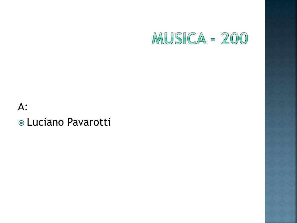A: Luciano Pavarotti