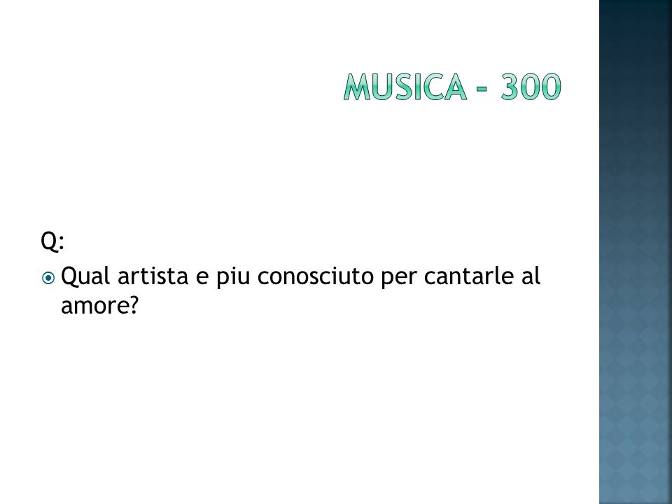 Q: Qual artista e piu conosciuto per cantarle al amore?