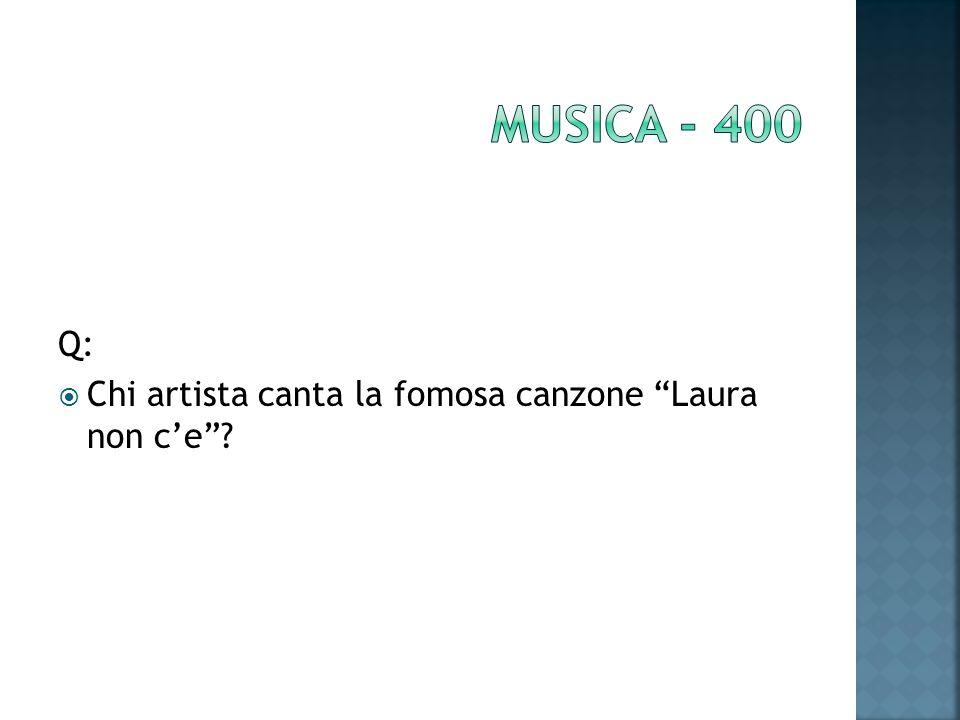Q: Chi artista canta la fomosa canzone Laura non ce