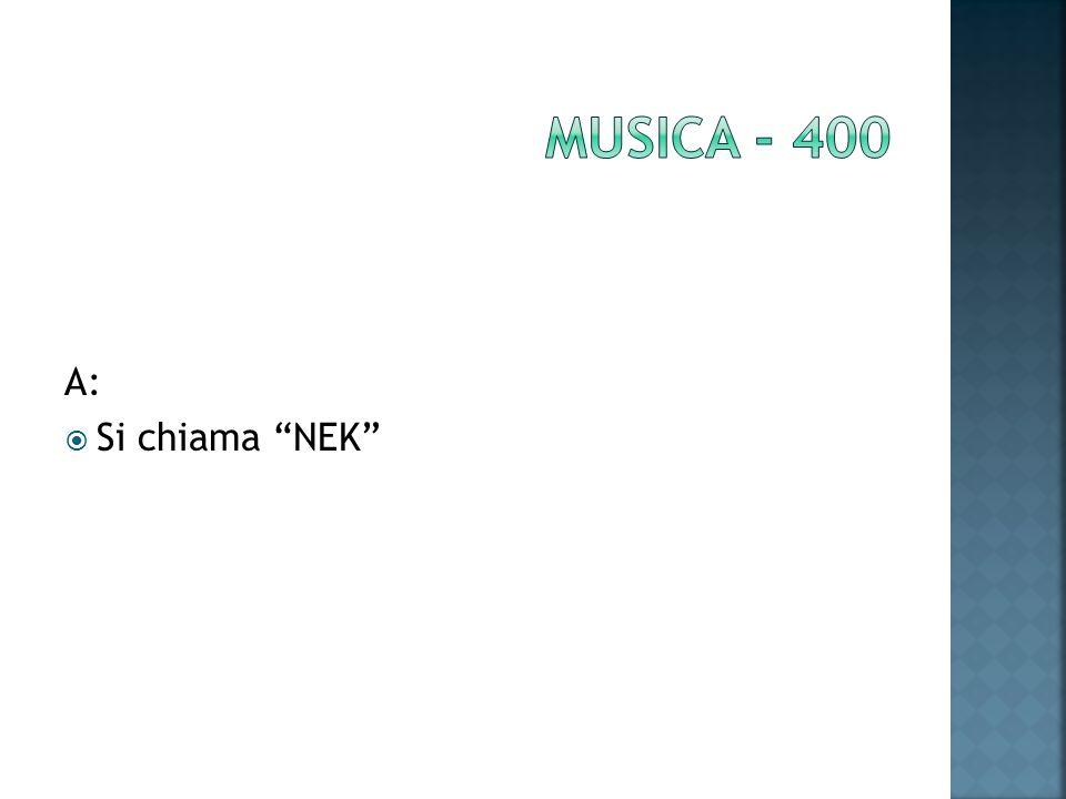A: Si chiama NEK