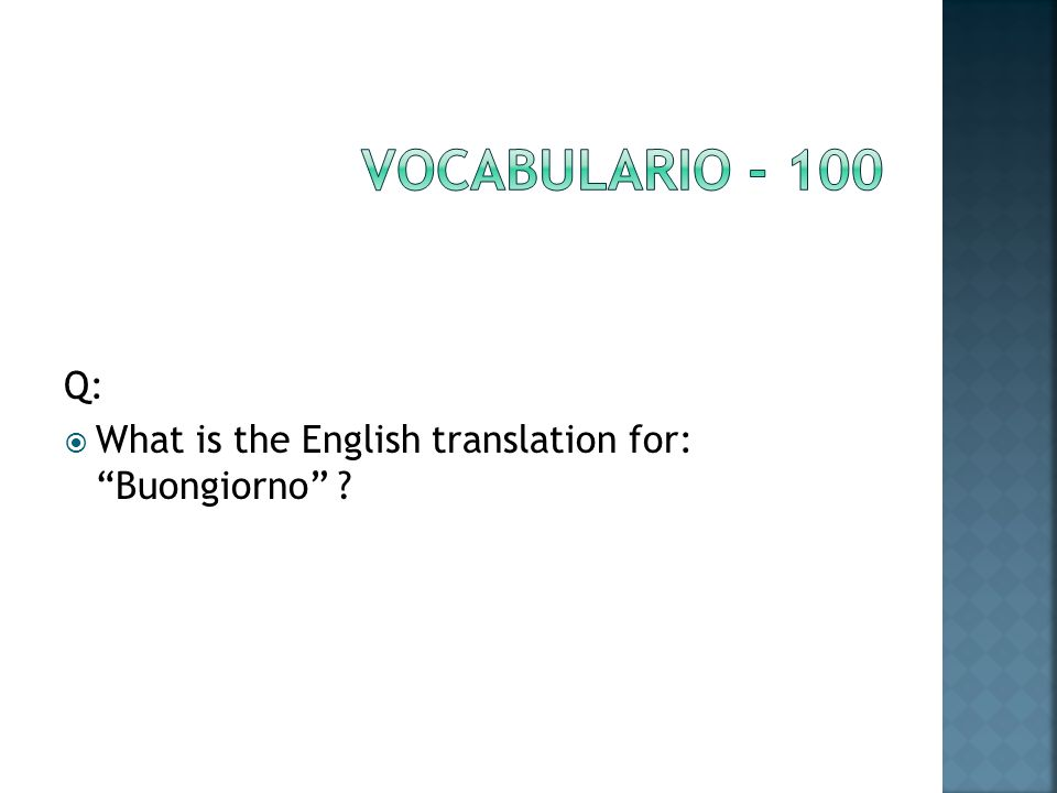 Q: What is the English translation for: Buongiorno