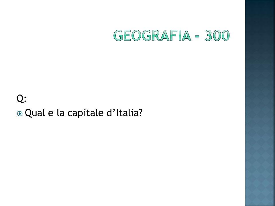 Q: Qual e la capitale dItalia?