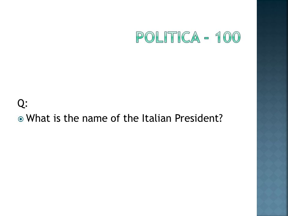 Q: What is the name of the Italian President