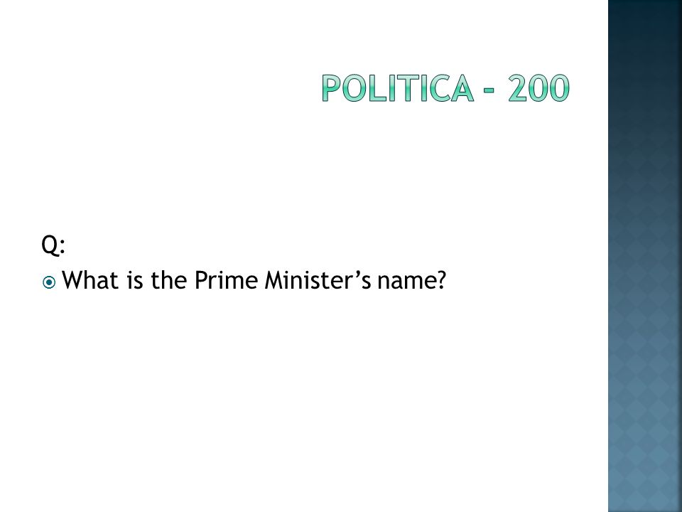 Q: What is the Prime Ministers name
