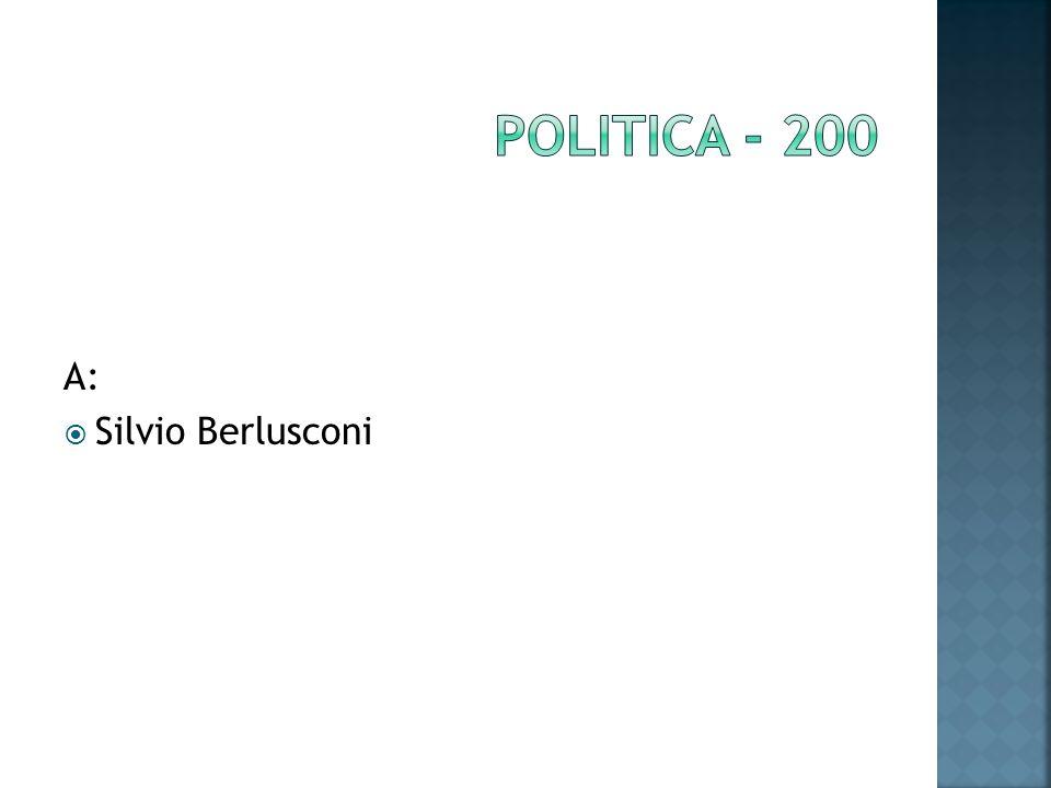 A: Silvio Berlusconi