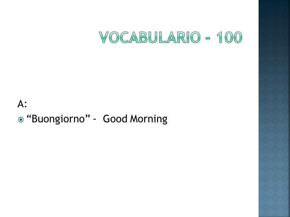 A: Buongiorno - Good Morning
