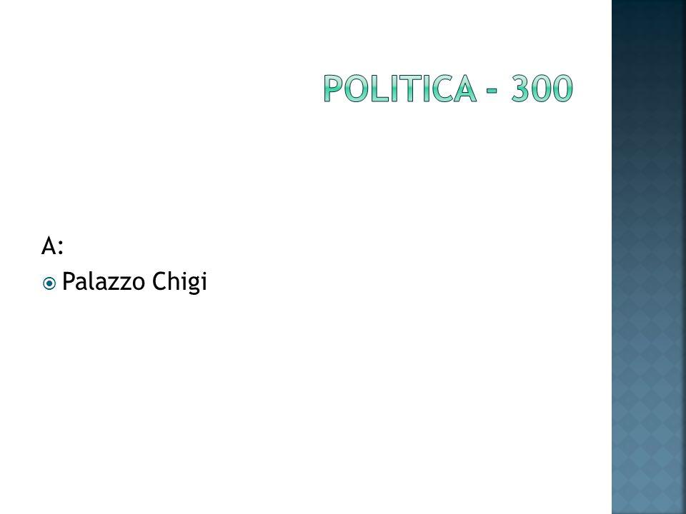 A: Palazzo Chigi