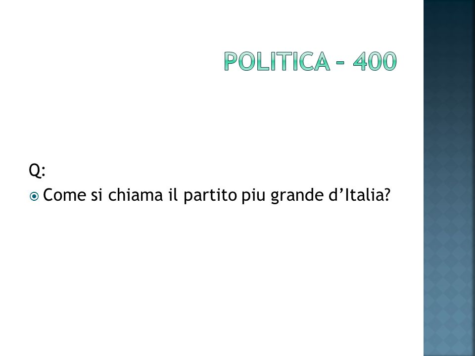 Q: Come si chiama il partito piu grande dItalia?